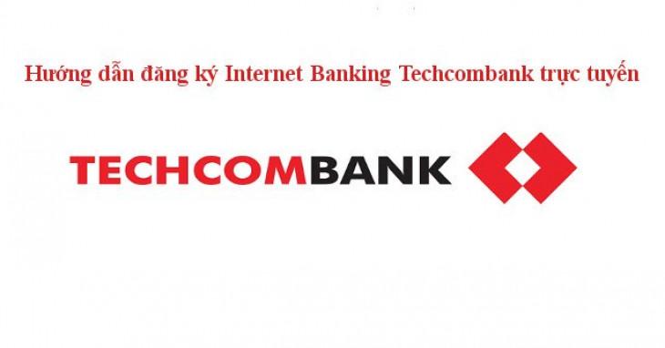 Hướng dẫn đăng ký Techcombank Internet Banking trực tuyến mới nhất